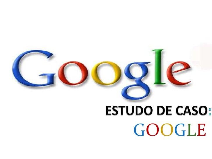 ESTUDO DE CASO:<br />GOOGLE<br />