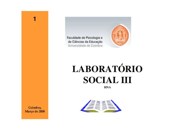 1                LABORATÓRIO                  SOCIAL III                     HNA Coimbra,Março de 2008