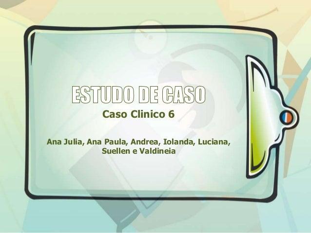 Caso Clinico 6 Ana Julia, Ana Paula, Andrea, Iolanda, Luciana, Suellen e Valdineia