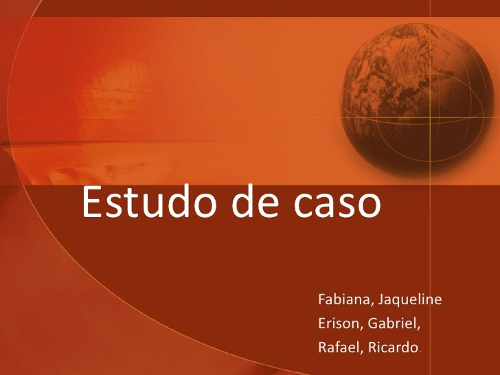 Estudo   de caso Fabiana, Jaqueline Erison, Gabriel, Rafael, Ricardo .