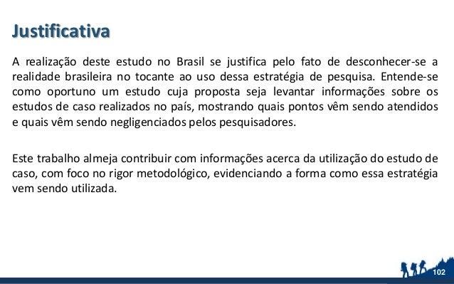 Justificativa A realização deste estudo no Brasil se justifica pelo fato de desconhecer-se a realidade brasileira no tocan...