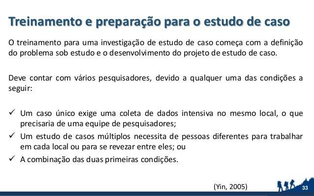 Treinamento e preparação para o estudo de caso O treinamento para uma investigação de estudo de caso começa com a definiçã...