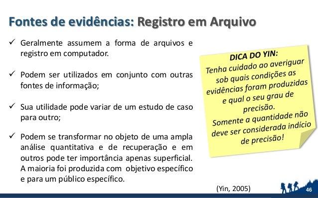 Fontes de evidências: Registro em Arquivo  Geralmente assumem a forma de arquivos e registro em computador.  Podem ser u...