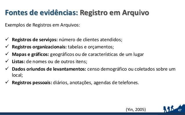 Fontes de evidências: Registro em Arquivo Exemplos de Registros em Arquivos:  Registros de serviços: número de clientes a...