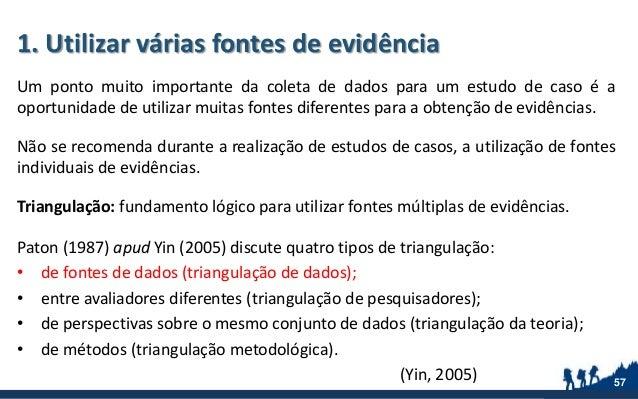 1. Utilizar várias fontes de evidência Um ponto muito importante da coleta de dados para um estudo de caso é a oportunidad...