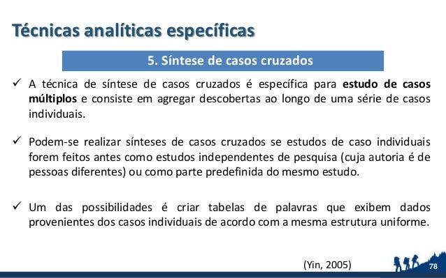Técnicas analíticas específicas  A técnica de síntese de casos cruzados é específica para estudo de casos múltiplos e con...