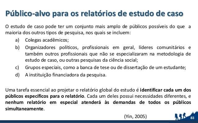 Público-alvo para os relatórios de estudo de caso O estudo de caso pode ter um conjunto mais amplo de públicos possíveis d...