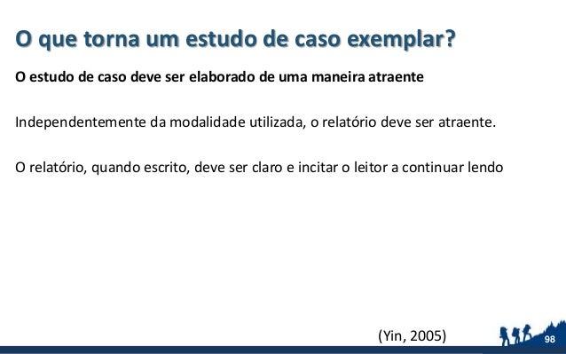 O que torna um estudo de caso exemplar? O estudo de caso deve ser elaborado de uma maneira atraente Independentemente da m...