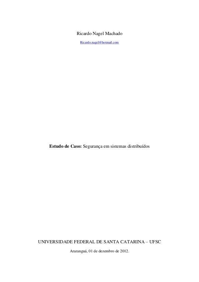 Ricardo Nagel Machado                   Ricardo.nagel@hotmail.com    Estudo de Caso: Segurança em sistemas distribuídosUNI...