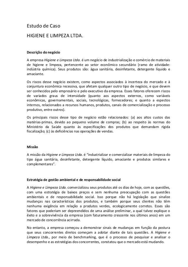 Estudo de Caso HIGIENE E LIMPEZA LTDA. Descrição do negócio A empresa Higiene e Limpeza Ltda. é um negócio de industrializ...
