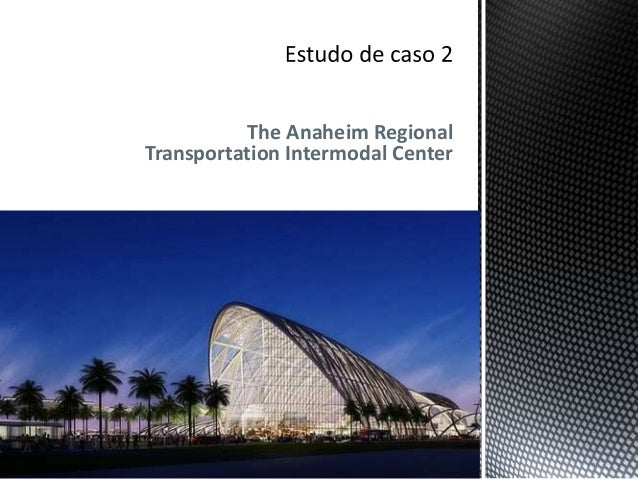 The Anaheim RegionalTransportation Intermodal Center