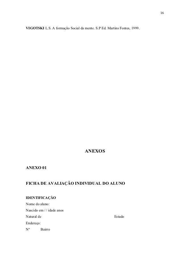 16VIGOTSKI L.S. A formação Social da mente. S.P Ed. Martins Fontes, 1999.                                    ANEXOSANEXO 0...