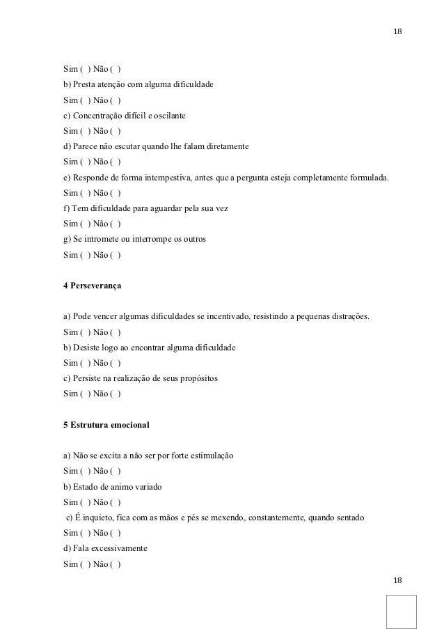 18Sim ( ) Não ( )b) Presta atenção com alguma dificuldadeSim ( ) Não ( )c) Concentração difícil e oscilanteSim ( ) Não ( )...