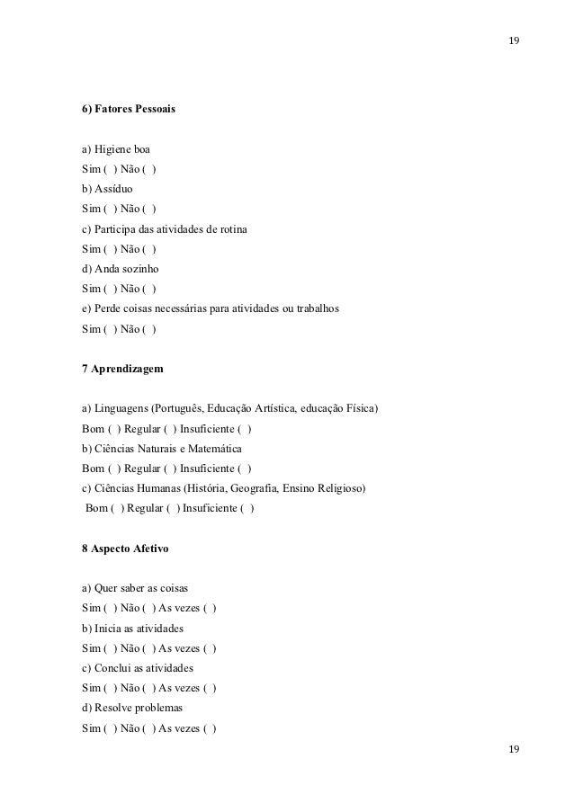 196) Fatores Pessoaisa) Higiene boaSim ( ) Não ( )b) AssíduoSim ( ) Não ( )c) Participa das atividades de rotinaSim ( ) Nã...
