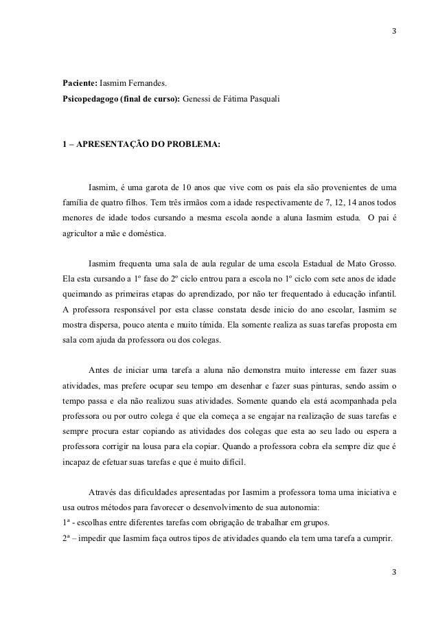 3Paciente: Iasmim Fernandes.Psicopedagogo (final de curso): Genessi de Fátima Pasquali1 – APRESENTAÇÃO DO PROBLEMA:       ...