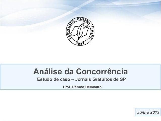 1Análise da ConcorrênciaEstudo de caso – Jornais Gratuitos de SPProf. Renato DelmantoJunho 2013