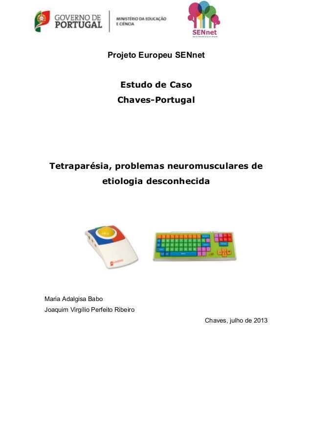 Projeto Europeu SENnet Estudo de Caso Chaves-Portugal  Tetraparésia, problemas neuromusculares de etiologia desconhecida  ...
