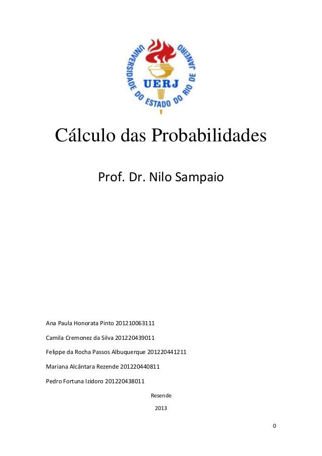 Cálculo das Probabilidades Prof. Dr. Nilo Sampaio  Ana Paula Honorata Pinto 201210063111 Camila Cremonez da Silva 20122043...