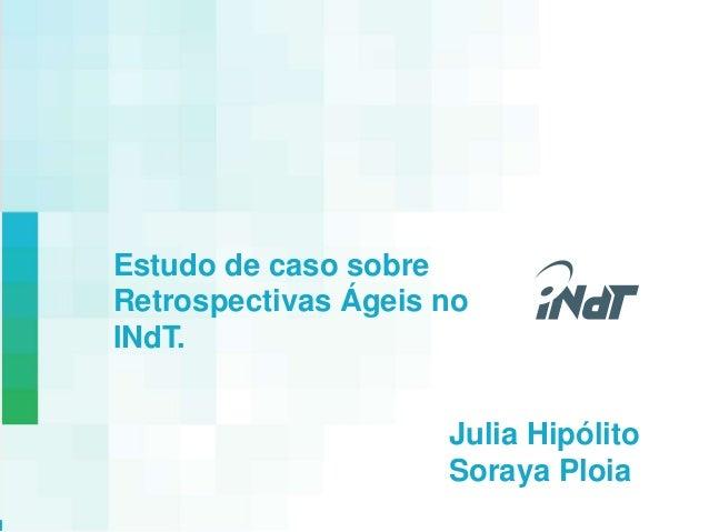 Internal Use Only  Nokia Technology Institute  Estudo de caso sobre  Retrospectivas Ágeis no  INdT.  Julia Hipólito  Soray...