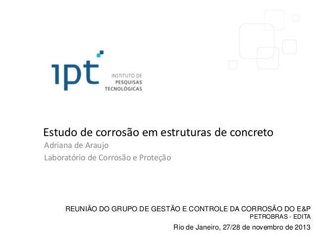 Estudo de corrosão em estruturas de concreto Adriana de Araujo Laboratório de Corrosão e Proteção  REUNIÃO DO GRUPO DE GES...