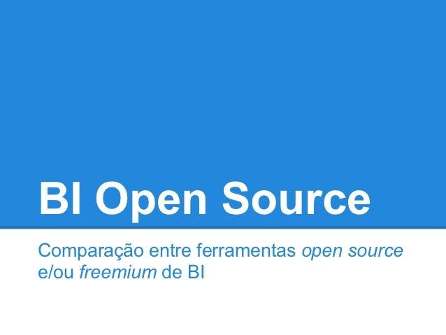 BI Open SourceComparação entre ferramentas open sourcee/ou freemium de BI