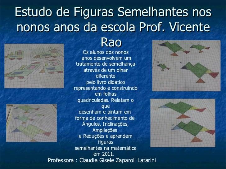 Estudo de Figuras Semelhantes nos nonos anos da escola Prof. Vicente Rao  Os alunos dos nonos anos desenvolvem um tratamen...