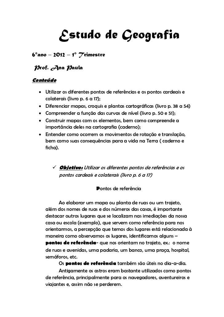 Estudo de Geografia6°ano – 2012 – 1° TrimestreProf. Ana PaulaConteúdo   Utilizar os diferentes pontos de referências e os...