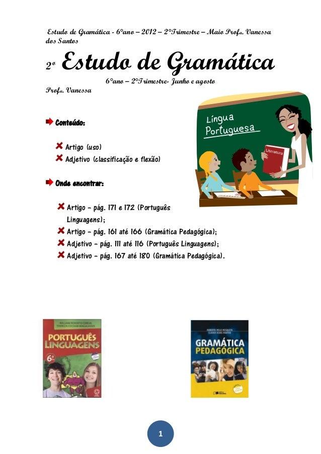 Estudo de Gramática - 6°ano – 2012 – 2°Trimestre – Maio Profa. Vanessados Santos2º    Estudo de Gramática                 ...