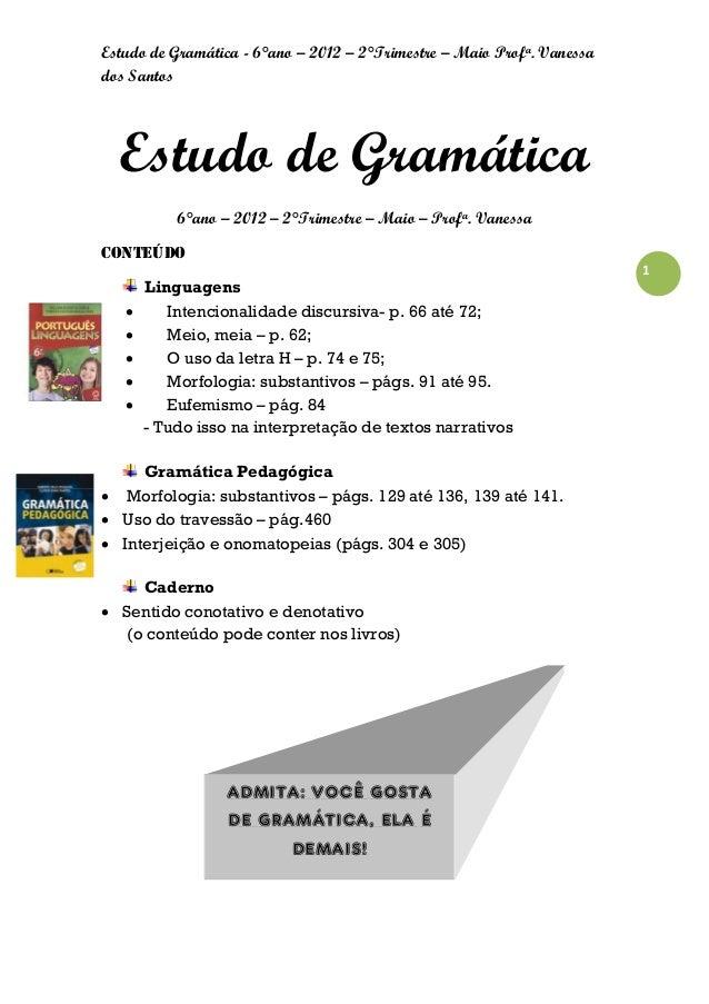 Estudo de Gramática - 6°ano – 2012 – 2°Trimestre – Maio Profa. Vanessados Santos  Estudo de Gramática           6°ano – 20...