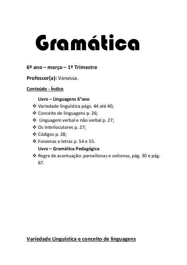 Gramática6º ano – março – 1º TrimestreProfessor(a): Vanessa.Conteúdo - Índice    Livro – Linguagens 6°ano   Variedade lin...