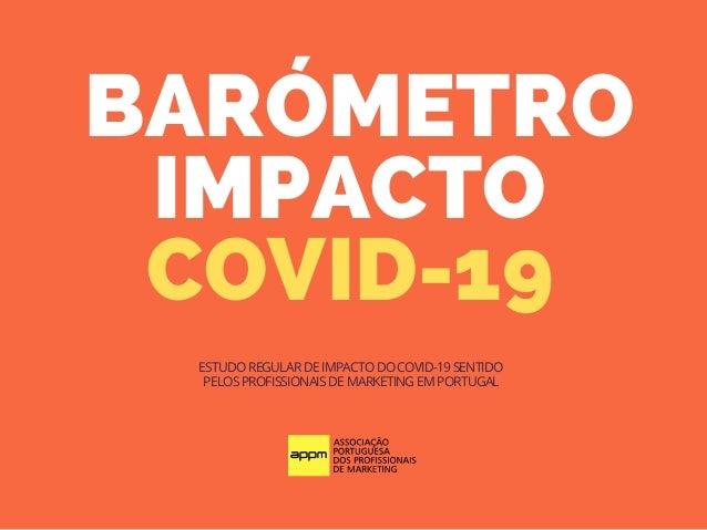 BARÓMETRO IMPACTO COVID-19 ESTUDO REGULAR DE IMPACTO DO COVID-19 SENTIDO PELOS PROFISSIONAIS DE MARKETING EM PORTUGAL
