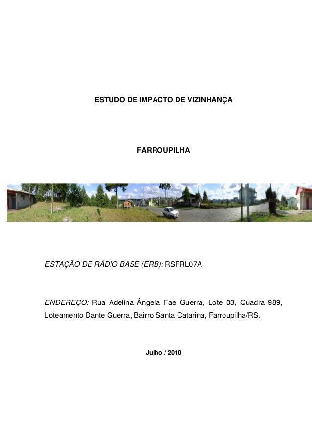 ESTUDO DE IMPACTO DE VIZINHANÇA                          FARROUPILHAESTAÇÃO DE RÁDIO BASE (ERB): RSFRL07AENDEREÇO: Rua Ade...