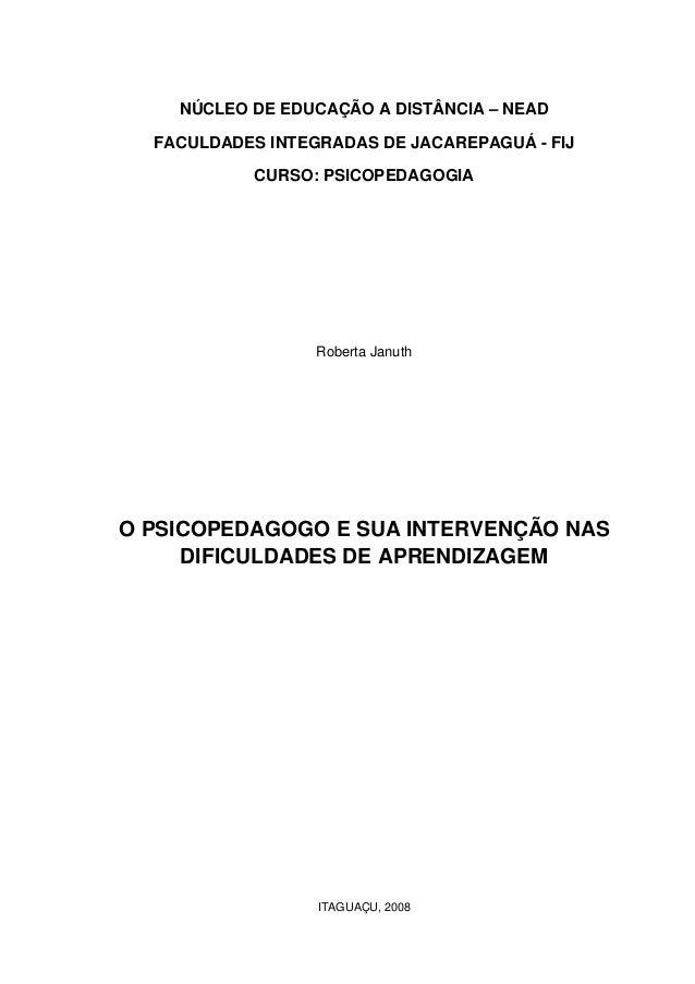 NÚCLEO DE EDUCAÇÃO A DISTÂNCIA – NEAD FACULDADES INTEGRADAS DE JACAREPAGUÁ - FIJ CURSO: PSICOPEDAGOGIA Roberta Januth O PS...