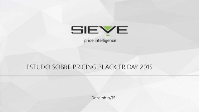 Dezembro/15 ESTUDO SOBRE PRICING BLACK FRIDAY 2015