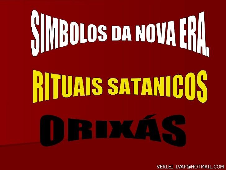 [email_address] SIMBOLOS DA NOVA ERA. RITUAIS SATANICOS ORIXÁS