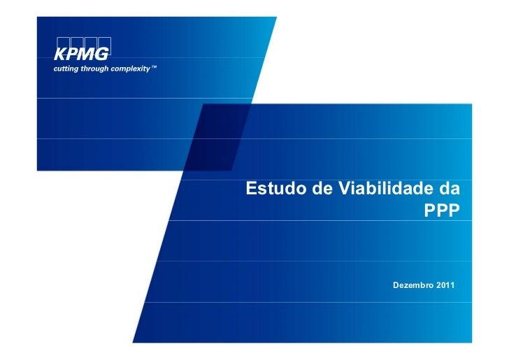 Estudo de Viabilidade da                    PPP                Dezembro 2011