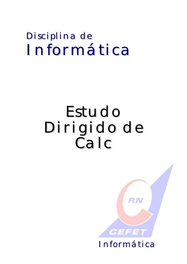 Disciplina deInformática     Estudo   Dirigido de       Calc                Informática