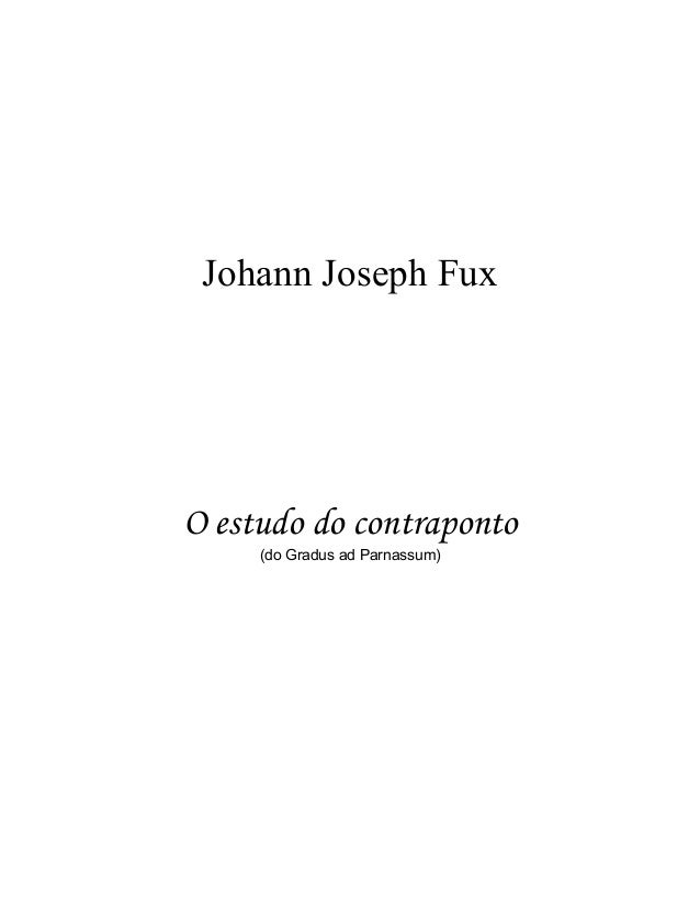 Johann Joseph Fux O estudo do contraponto (do Gradus ad Parnassum)