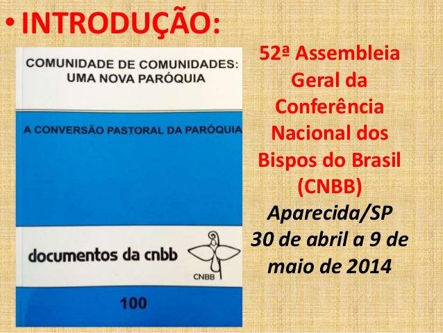 • INTRODUÇÃO:  52ª Assembleia  Geral da  Conferência  Nacional dos  Bispos do Brasil  (CNBB)  Aparecida/SP  30 de abril a ...