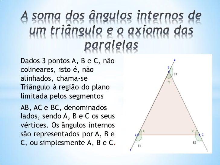 Dados 3 pontos A, B e C, nãocolineares, isto é, nãoalinhados, chama-seTriângulo à região do planolimitada pelos segmentosA...