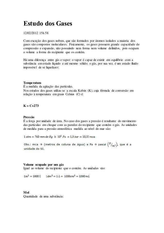 Estudo dos Gases 12/02/2012 15h 58 Com exceção dos gases nobres, que são formados por átomos isolados a maioria dos gases ...
