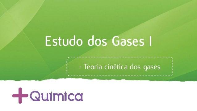 Estudo dos Gases I - Teoria cinética dos gases