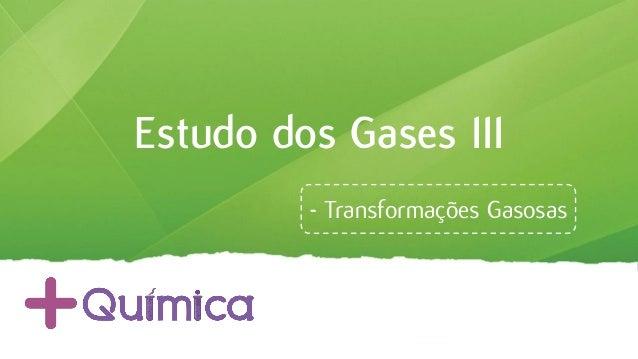 Estudo dos Gases III - Transformações Gasosas