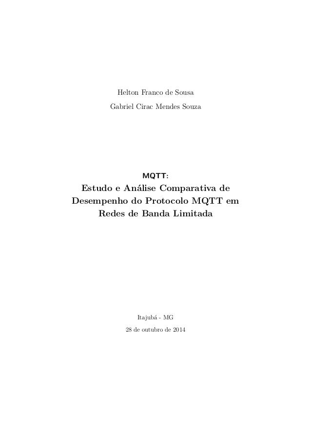 Helton Franco de Sousa Gabriel Cirac Mendes Souza MQTT: Estudo e An´alise Comparativa de Desempenho do Protocolo MQTT em R...
