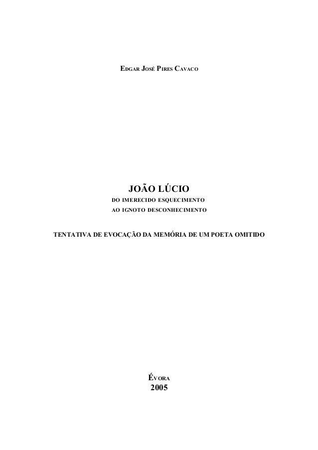 EDGAR JOSÉ PIRES CAVACO JOÃO LÚCIO DO IMERECIDO ESQUECIMENTO AO IGNOTO DESCONHECIMENTO TENTATIVA DE EVOCAÇÃO DA MEMÓRIA DE...