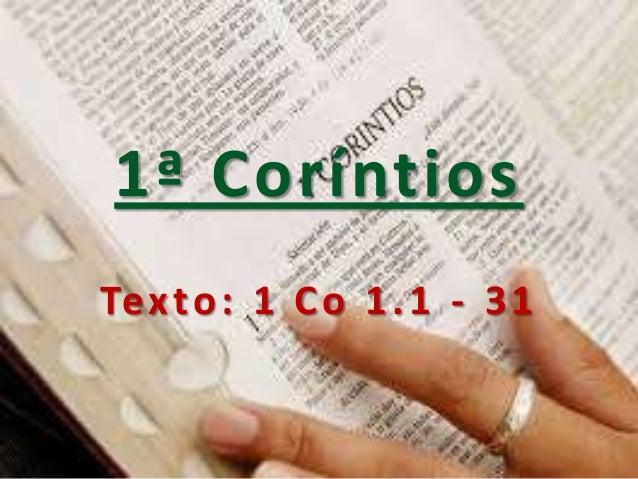 1ª Coríntios Te x t o : 1 C o 1 . 1 - 3 1