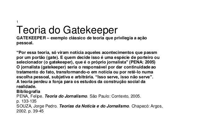 """1 Teoria do Gatekeeper GATEKEEPER – exemplo clássico de teoria que privilegia a ação pessoal. """"Por essa teoria, só viram n..."""