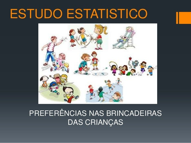 ESTUDO ESTATISTICOPREFERÊNCIAS NAS BRINCADEIRASDAS CRIANÇAS