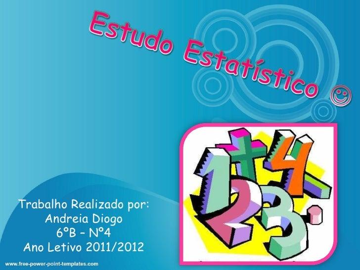 Trabalho Realizado por: Andreia Diogo 6ºB – Nº4 Ano Letivo 2011/2012