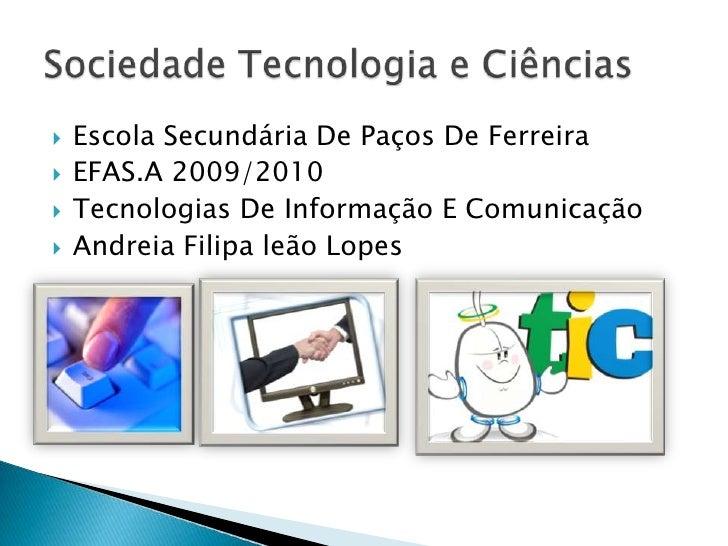 Escola Secundária De Paços De Ferreira<br />EFAS.A 2009/2010<br />Tecnologias De Informação E Comunicação<br />Andreia Fil...